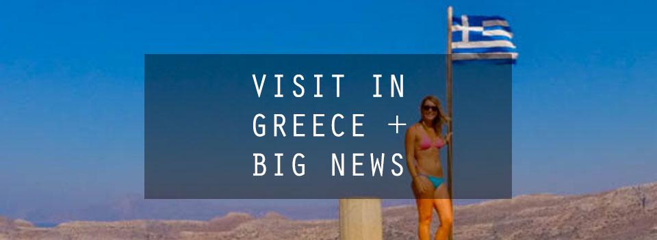 Visit in Greece + Big News
