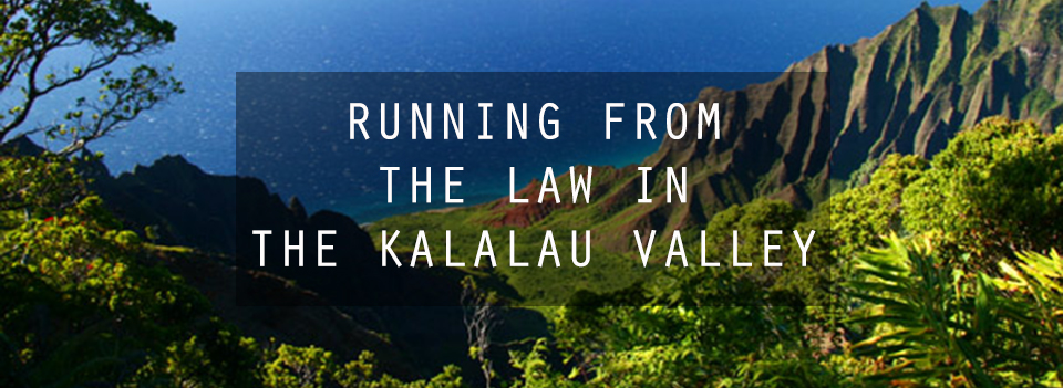 Running from the Law in the Kalalau Valley