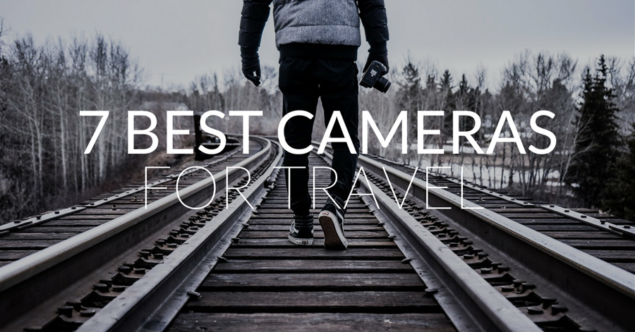 Seven Best Cameras for Travel in 2017