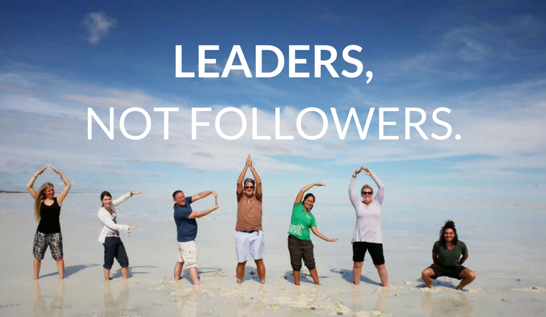 Let's Be Leaders, Not Followers